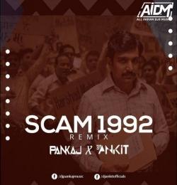 Scam 1992 (Remix) - DJ Ankit x DJ Pankaj