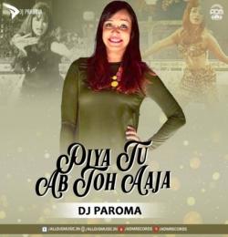 Piya Tu Ab Toh Aaja (Remix) - DJ Paroma