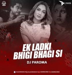 Ek Ladki Bhigi Bhagi Si (Remix) - DJ Paroma