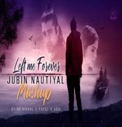 Left me forever Dj Mashup - Jubin Nautiyal x HS Visual