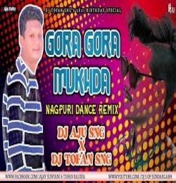GORA GORA MUKHDA ( NAGPURI DJ DANCE MIX) DJ AJU SNG X DJ TOFAN SNG