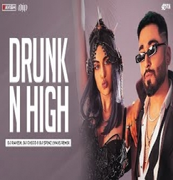 Drunk N High (Dj Remix) DJ Ravish DJ Chico DJ Spinz Lynus