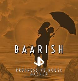 BAARISH (YAARIYAN) - JD MUSIC (PROGRESSIVE HOUSE MASHUP)