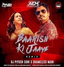 Baarish Ki Jaaye - Shameless Mani Piyush Soni Remix