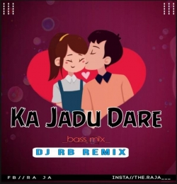 Ka Jadu Dare Dj Rb Remix