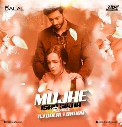 MUJHE ISHQ SIKHA (REMIX) - DJ DALAL LONDON
