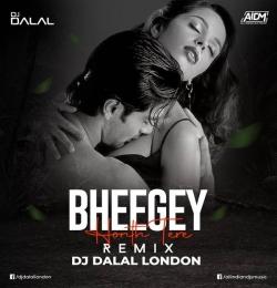 Bheegy Honth Tere (Remix) DJ Dalal London