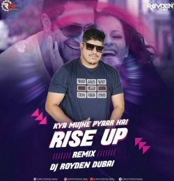 Kya Mujhe Pyaar Hai X Rise Up (Mashup Remix) Dj Royden Dubai