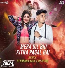 Mera Dil Bhi Kitna Pagal Hai (Remix) - DJ Aftab x DJ Barkha Kaul