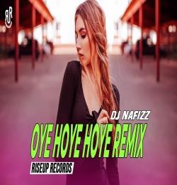 Oye Hoye Hoye Remix - DJ Nafizz