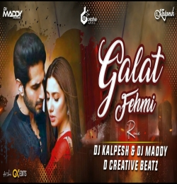 Ghalat Fehmi (Remix) DJ Kalpesh X DJ Maddy