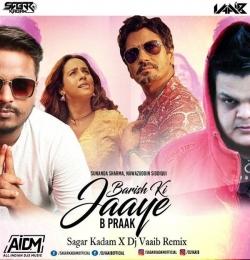 Baarish Ki Jaaye (Remix) - Sagar Kadam x DJ Vaaib