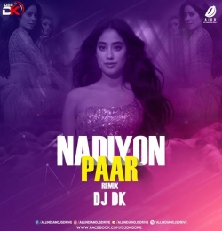 Nadiyon Paar (Remix) - DJ DK