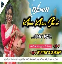 Khan Khan Churi Ft-Sarita Devi (Nagpuri Dj Song) Dj Pitter x Akshay