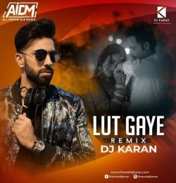 Lut Gaye (Remix) - DJ Karan