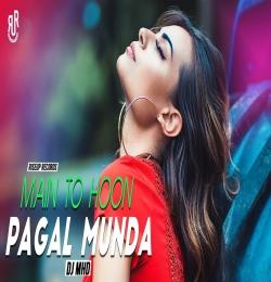 Main To Hoon Pagal Munda Remix - DJ MHD