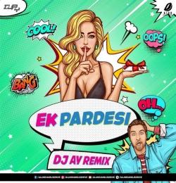 Ek Pardesi (Remix) - DJ AY
