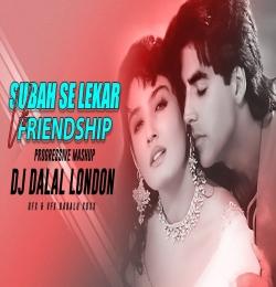 Subah Ko Lekar Shaam Tak Vs Friendship (Chillout Remix) Dj Dalal