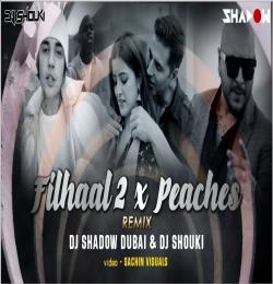 Filhall 2 Mohabbat x Peaches Mashup DJ Shadow Dubai x DJ Shouki