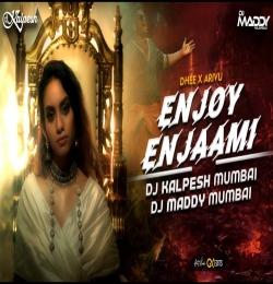 Enjoy Enjaami (Remix) DJ Kalpesh Mumbai x DJ Maddy