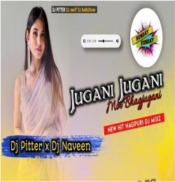 Jugni Jugni (Nagpuri Dj Remix) Dj Pitter x Naveen