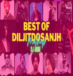 Best of DILJIT DOSANJH (Remix Mashup) DJ Anne