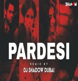 O Pardesi - DJ Shadow Dubai Remix