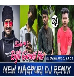 Bijli Girati Ho (Nagpuri DJ) DJ Sachin x DJ Rahul