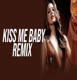 Kiss Me Baby (Remix) DJ Aayush