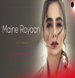 Maine Royaan Lofi Remix - DJ Melvin NZ