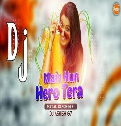 Main Hun Hero Tera ( Matal Dance Mix ) Dj Ashish G7