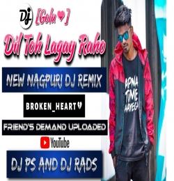 Dil Toh Lagay Raho Tor Se (Nagpuri DJ REMIX 2021) DJ PS And DJ RADS