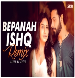 Bepanah Ishq Remix