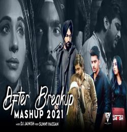 After Breakup Mashup 2021 DJ JAINISH x Sunny Hassan