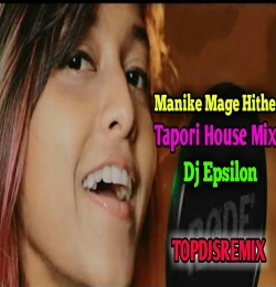 Manike Mage Hithe (Tapori House Mix) Dj Epsilon