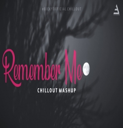 Remember Me Mashup Chillout Mix - BICKY OFFICIAL
