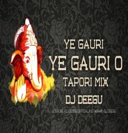 Ye Gauri Ye Gauri O (Tapori Mix) Dj Deegu