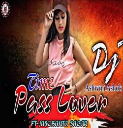Time Pass Lover Remix - DjAshwini DjAshok DjAnjan