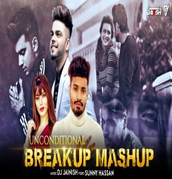 Unconditional Breakup Mashup 2021 DJ JAINISH