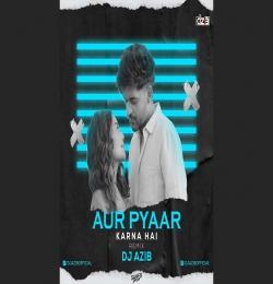 Aur Pyaar Karna Hai (Remix) DJ Azib
