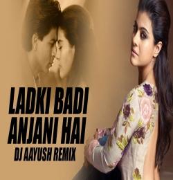 Ladki Badi Anjani Hai (Remix) DJ Aayush