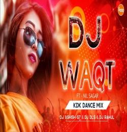 Waqt ( Kdk Dance Mix ) Dj Ashish G7  Dj Rahul.mp3