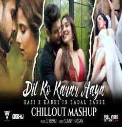 Dil Ko Karar Aaya X Hasi Ban Gaye X Kabhi Jo Badal Barse (Chillout Mashup) DJ BIBHU