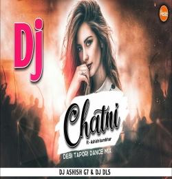 Dj Chatni ( Desi Tapori Dance Mix ) Dj Ashish G7 Dj Dls