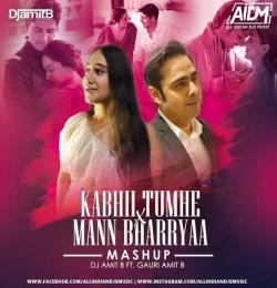 Kabhii Tumhe X Mann Bharryaa (Mashup) DJ Amit B