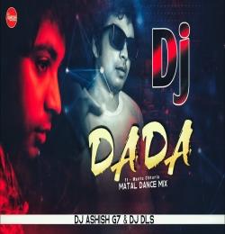 Dada Ft-Mantu Chuuria (Matal Dance Mix) Dj Ashish G7
