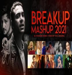 Breakup Mashup 2021 (Heartbreak Lost in Love Mix) DJ Shadow Dubai x VDj Jakaria