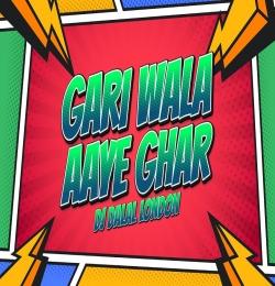 Gaadi Wala Aaya Ghar Se Kachra Nikal Remix - DJ Dalal London