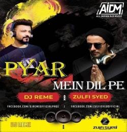 PYAR MEIN DIL PE (REMIX) SYED ZULFI x DJ REME